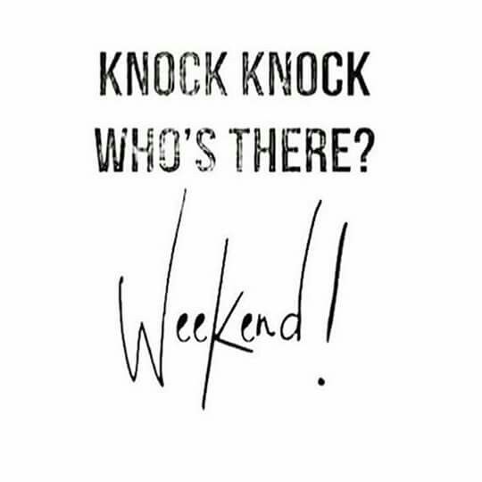 Knock, Knock. Who's there? Weekend!